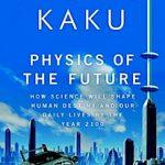 Physics of the Future, by Michio Kaku